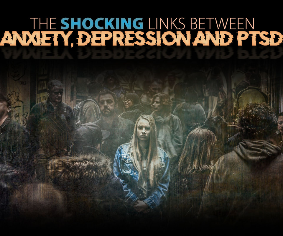 The Shocking Links Between Anxiety, Depression and PTSD