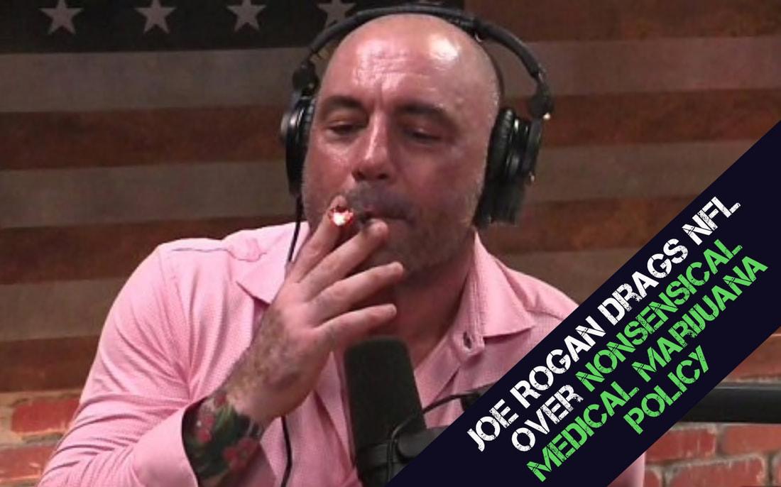 Joe Rogan Drags NFL Over Nonsensical Medical Marijuana Policy