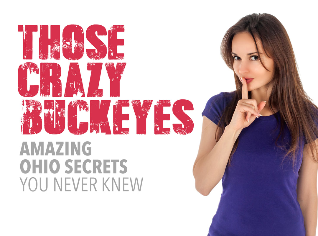 Those Crazy Buckeyes : Amazing Ohio Secrets You Never Knew